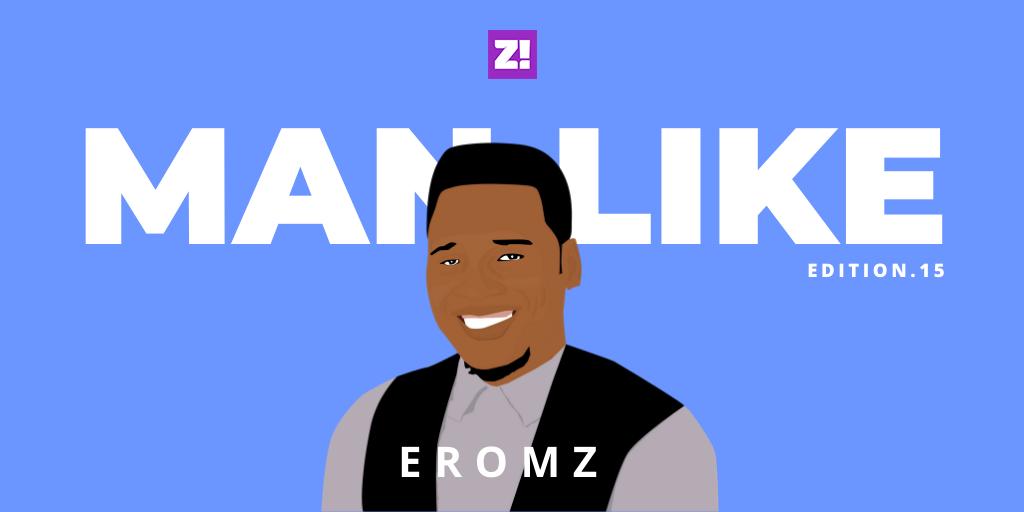 Demanding Better Is Not Strange To Me And My Family — Man Like Eromz |  Zikoko!