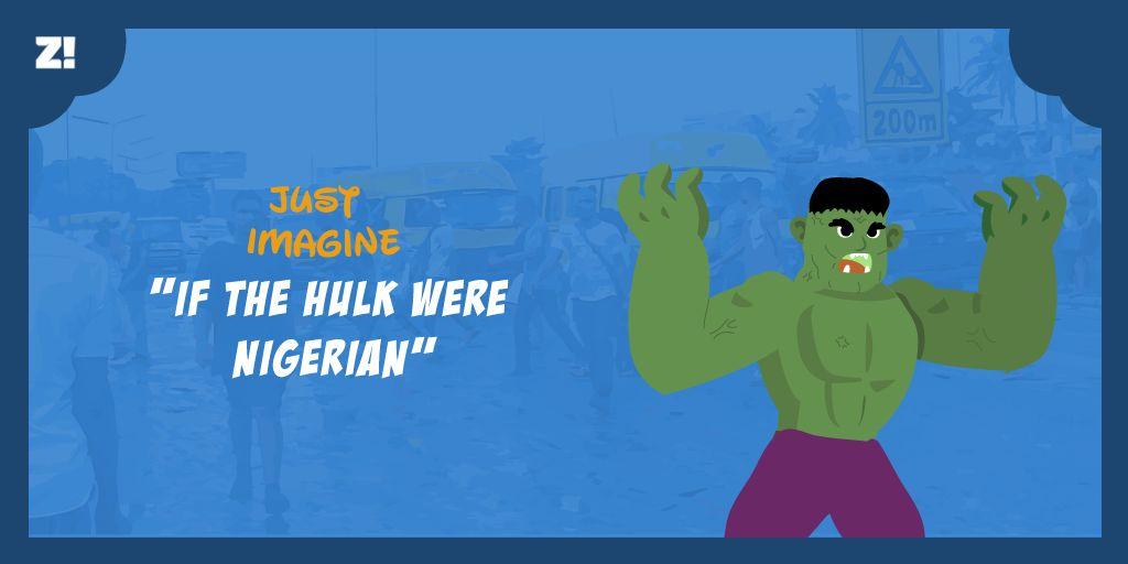 If The Hulk Were Nigerian