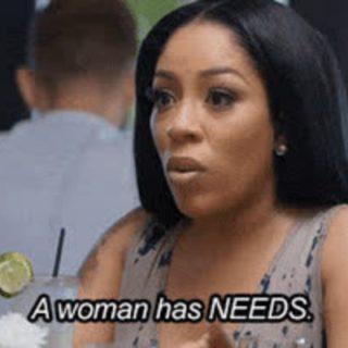 a woman has needs meme