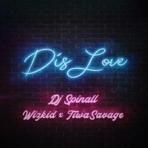 """""""Dis Love"""" — Dj Spinall ft. Wizkid, Tiwa Savage"""