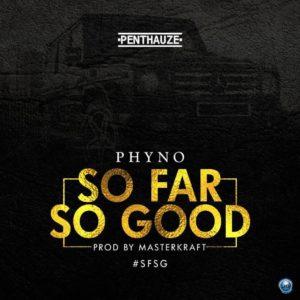 """""""So Far So Good"""" - Phyno"""