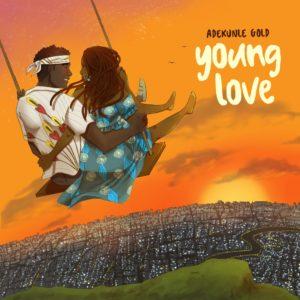 """""""Young Love"""" — Adekunle Gold"""