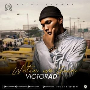 Victor AD's \'Wetin We Gain\'